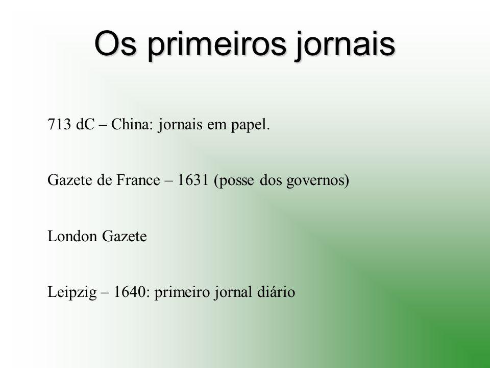 Os primeiros jornais 713 dC – China: jornais em papel.