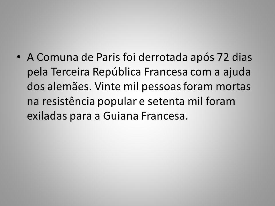 A Comuna de Paris foi derrotada após 72 dias pela Terceira República Francesa com a ajuda dos alemães.