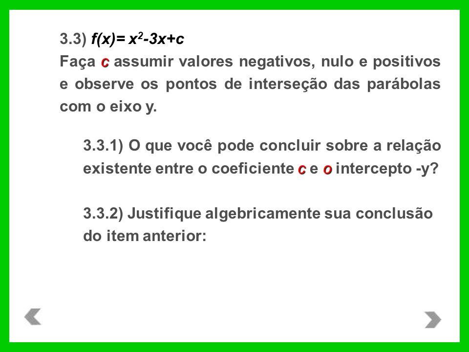 3.3) f(x)= x2-3x+c Faça c assumir valores negativos, nulo e positivos e observe os pontos de interseção das parábolas com o eixo y.