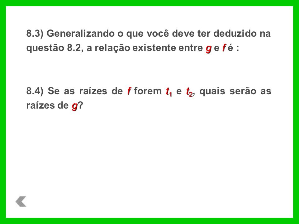 8. 3) Generalizando o que você deve ter deduzido na questão 8