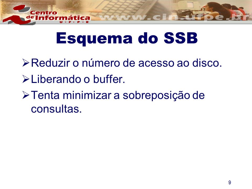 Esquema do SSB Reduzir o número de acesso ao disco.