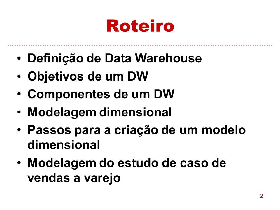 Roteiro Definição de Data Warehouse Objetivos de um DW