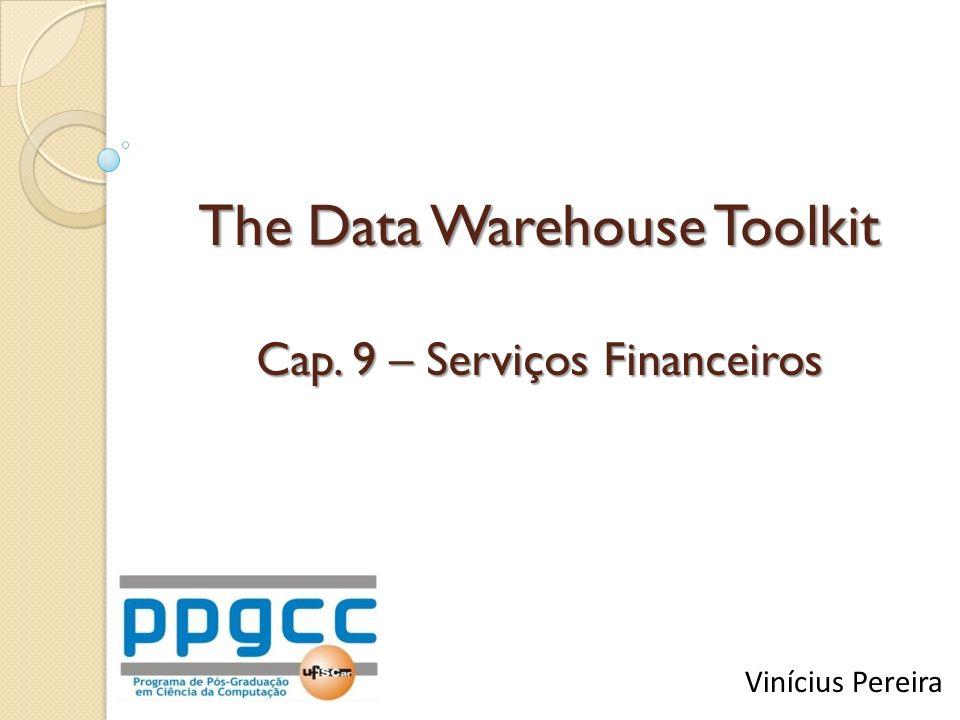 The Data Warehouse Toolkit Cap. 9 – Serviços Financeiros