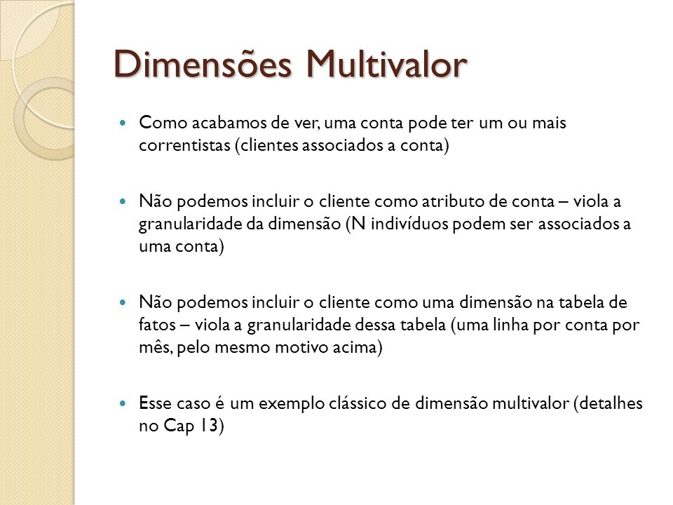 Dimensões Multivalor Como acabamos de ver, uma conta pode ter um ou mais correntistas (clientes associados a conta)