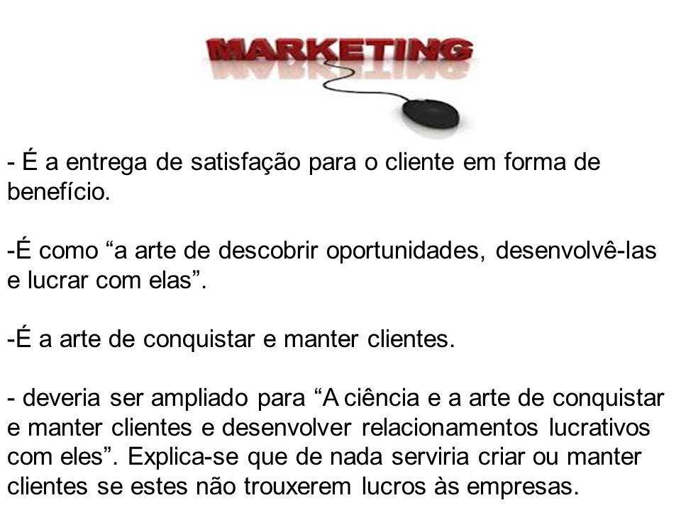 - É a entrega de satisfação para o cliente em forma de benefício.