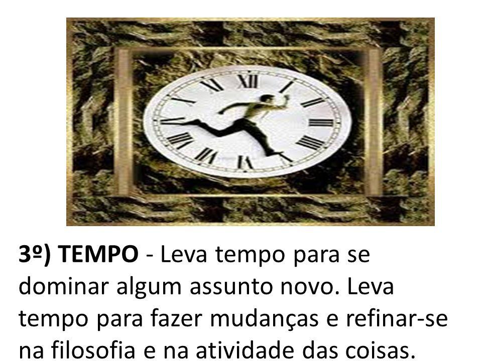 3º) TEMPO - Leva tempo para se dominar algum assunto novo