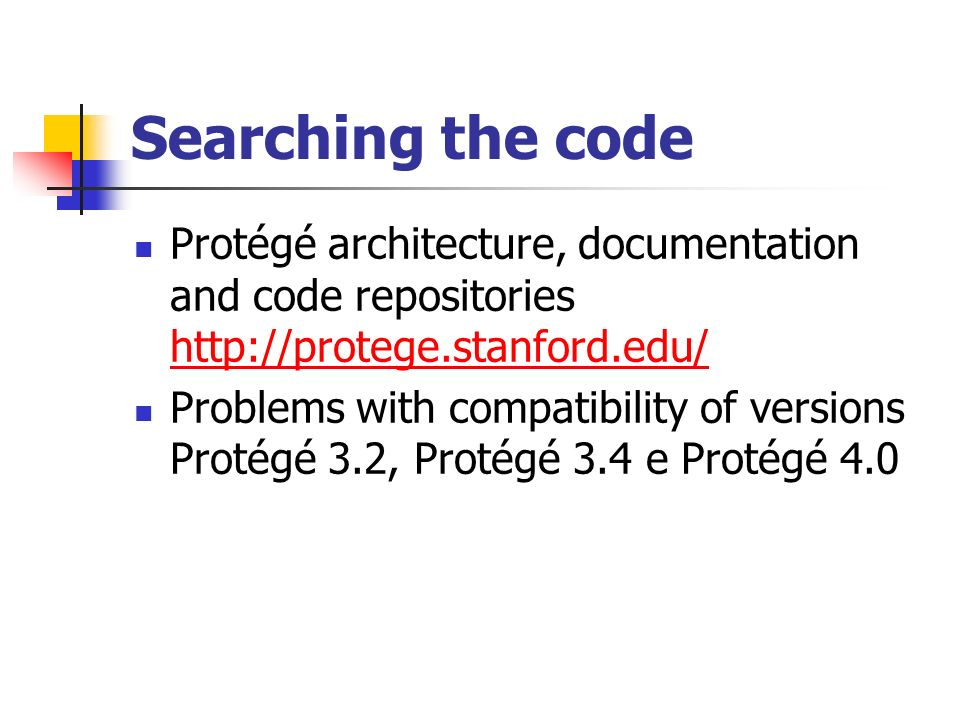 Searching the code Protégé architecture, documentation and code repositories http://protege.stanford.edu/