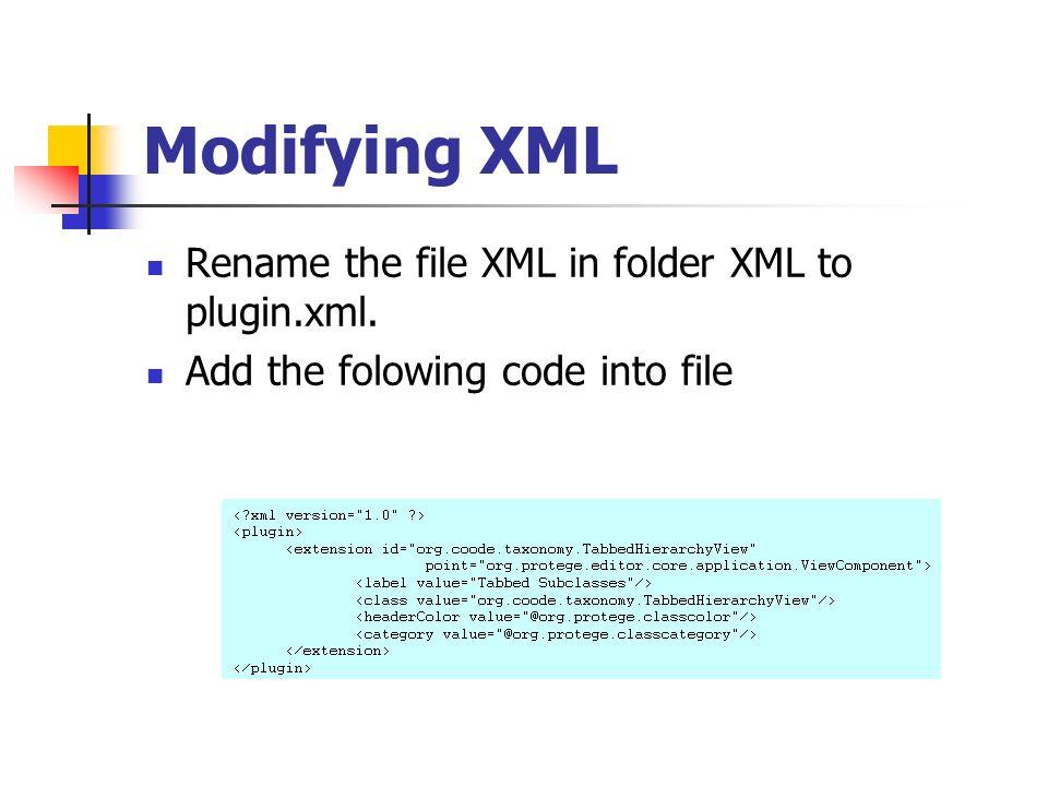Modifying XML Rename the file XML in folder XML to plugin.xml.