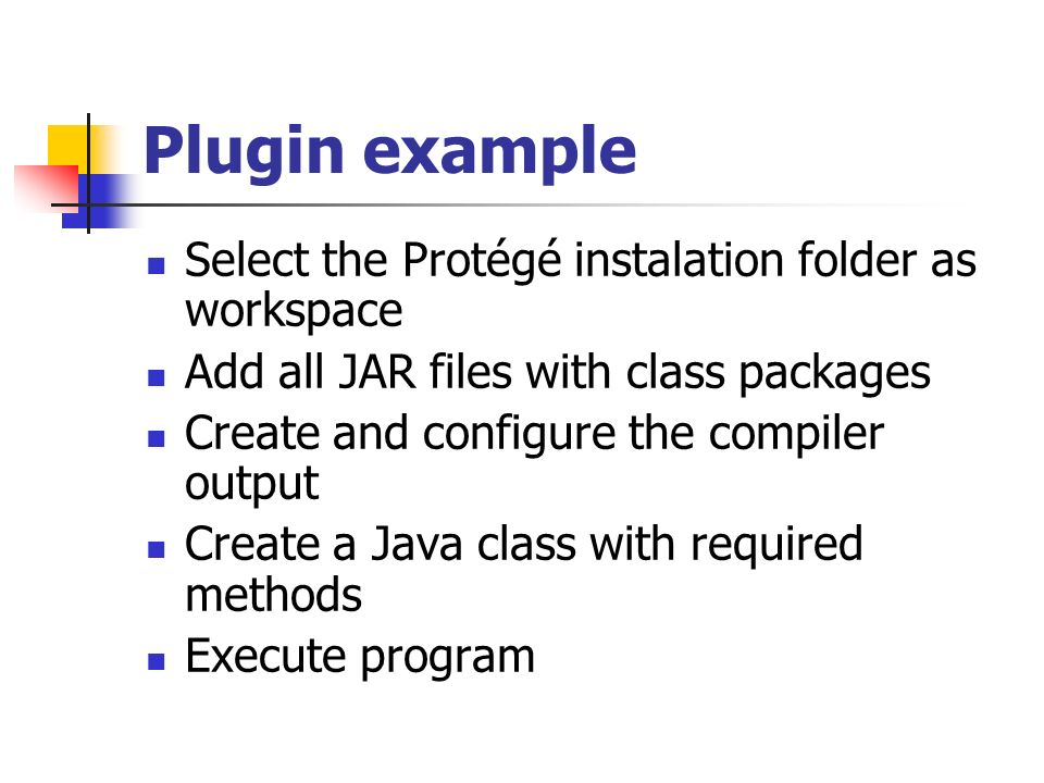 Plugin example Select the Protégé instalation folder as workspace
