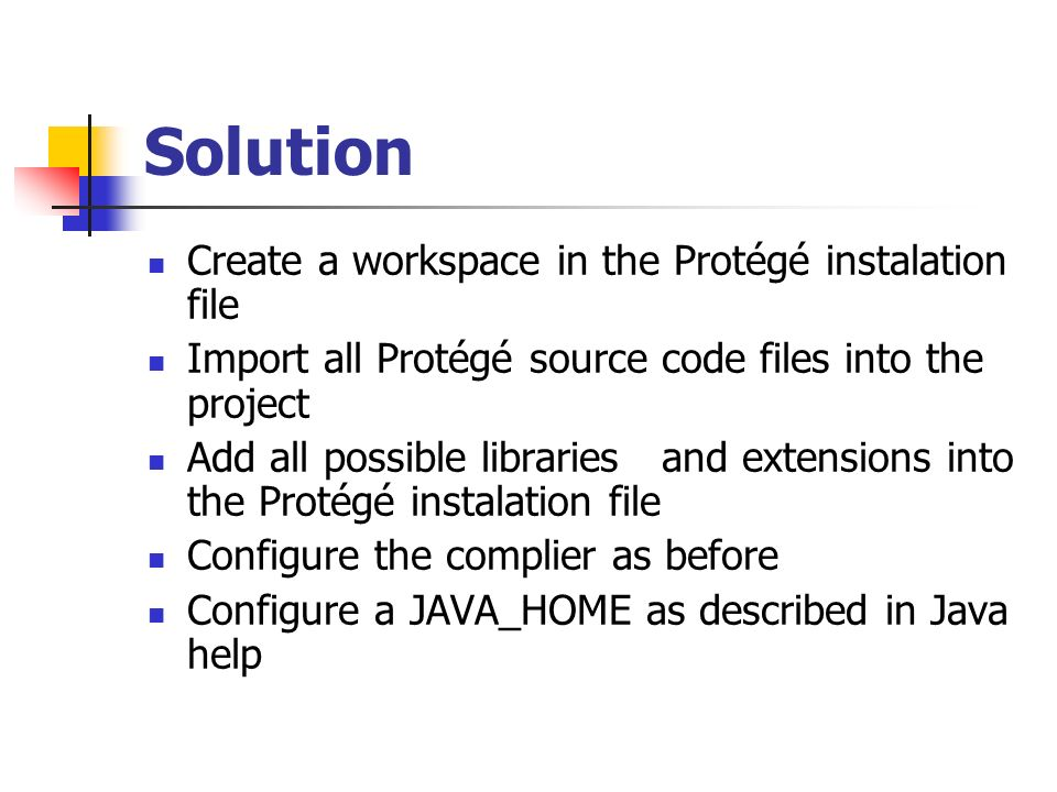 Solution Create a workspace in the Protégé instalation file
