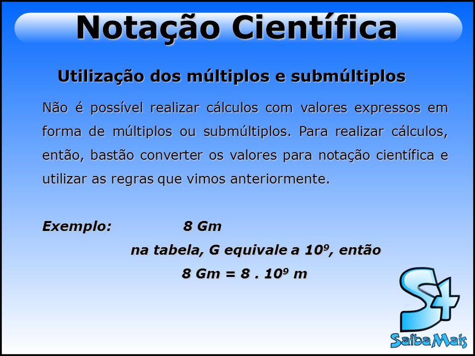 Notação Científica Utilização dos múltiplos e submúltiplos