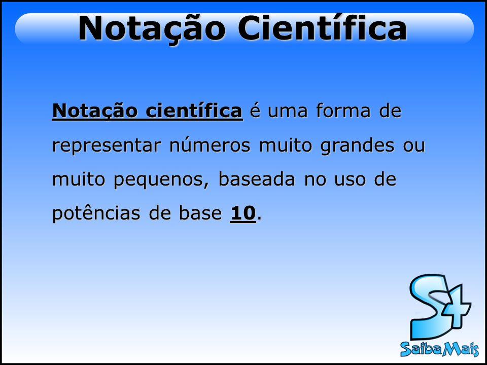 Notação CientíficaNotação científica é uma forma de representar números muito grandes ou muito pequenos, baseada no uso de potências de base 10.