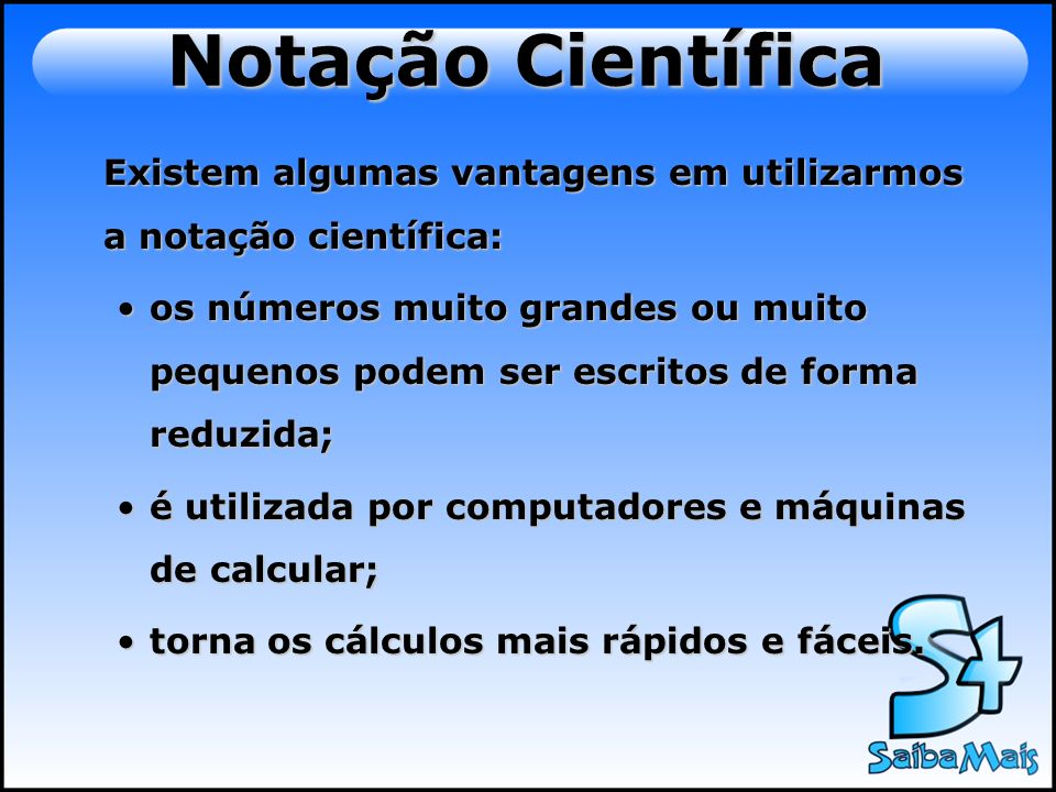 Notação Científica Existem algumas vantagens em utilizarmos a notação científica: