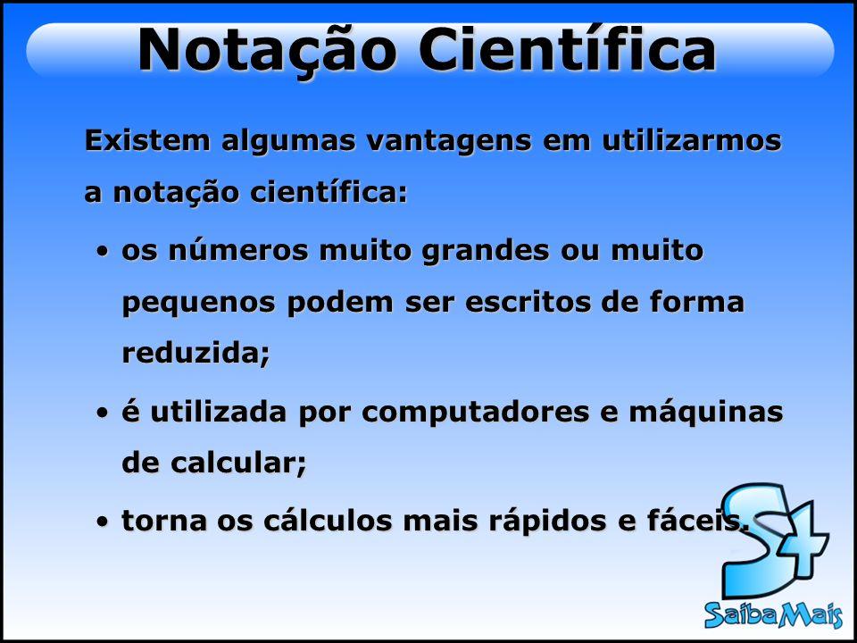 Notação CientíficaExistem algumas vantagens em utilizarmos a notação científica: