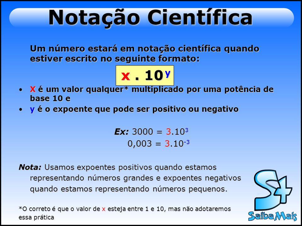 Notação CientíficaUm número estará em notação científica quando estiver escrito no seguinte formato: