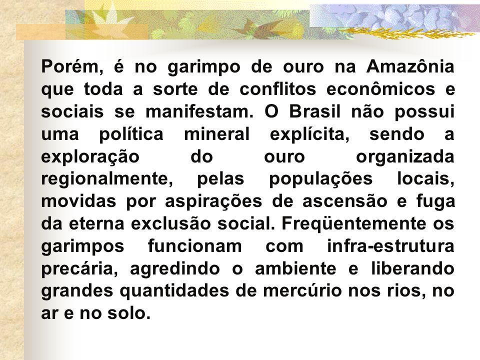 Porém, é no garimpo de ouro na Amazônia que toda a sorte de conflitos econômicos e sociais se manifestam.