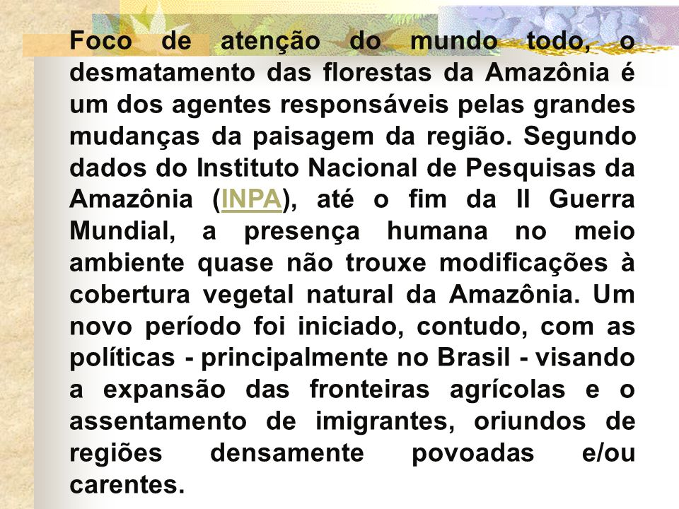 Foco de atenção do mundo todo, o desmatamento das florestas da Amazônia é um dos agentes responsáveis pelas grandes mudanças da paisagem da região.