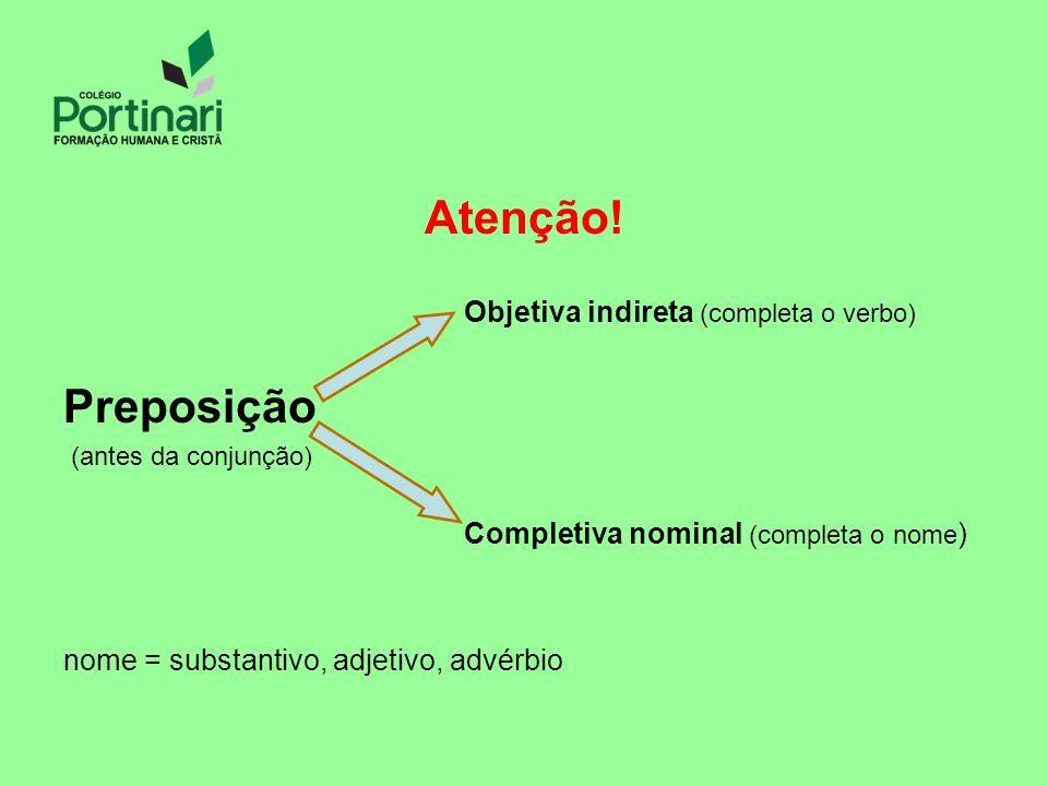 Atenção! Preposição Objetiva indireta (completa o verbo)