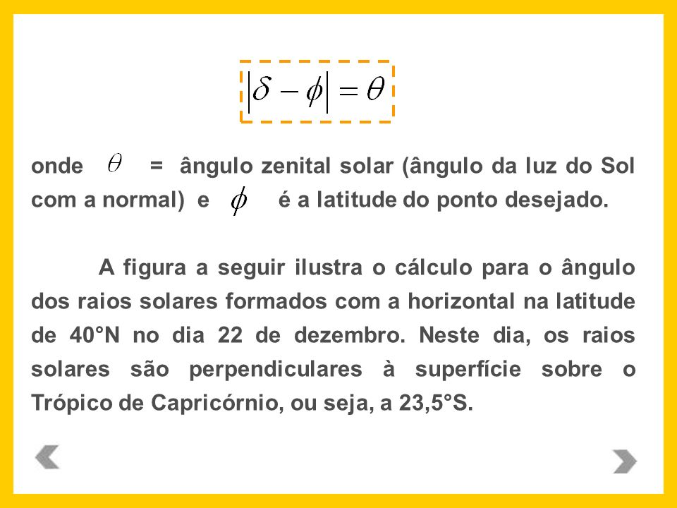 onde = ângulo zenital solar (ângulo da luz do Sol com a normal) e é a latitude do ponto desejado.