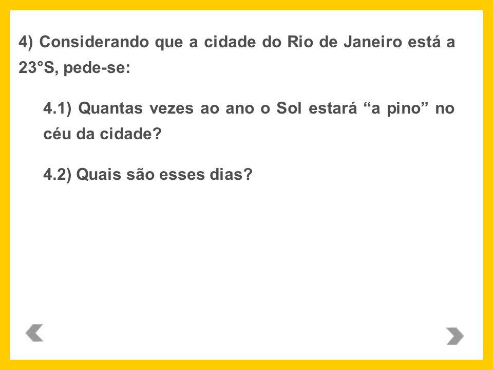 4) Considerando que a cidade do Rio de Janeiro está a 23°S, pede-se: