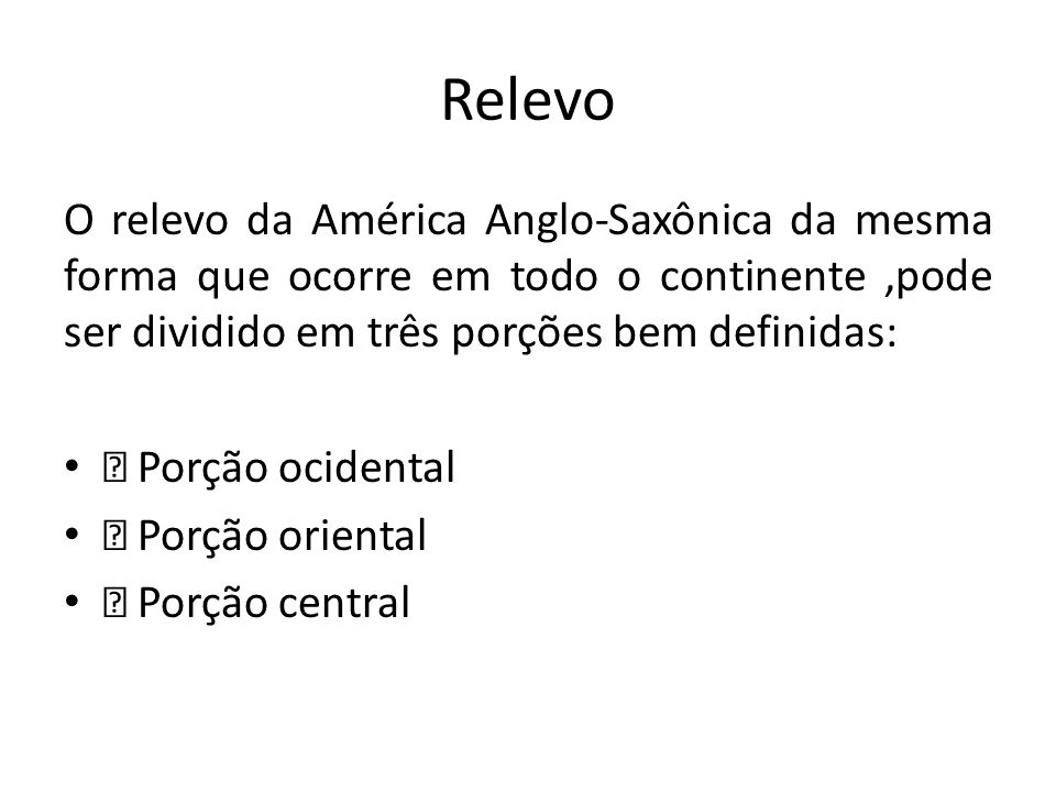 Relevo O relevo da América Anglo-Saxônica da mesma forma que ocorre em todo o continente ,pode ser dividido em três porções bem definidas: