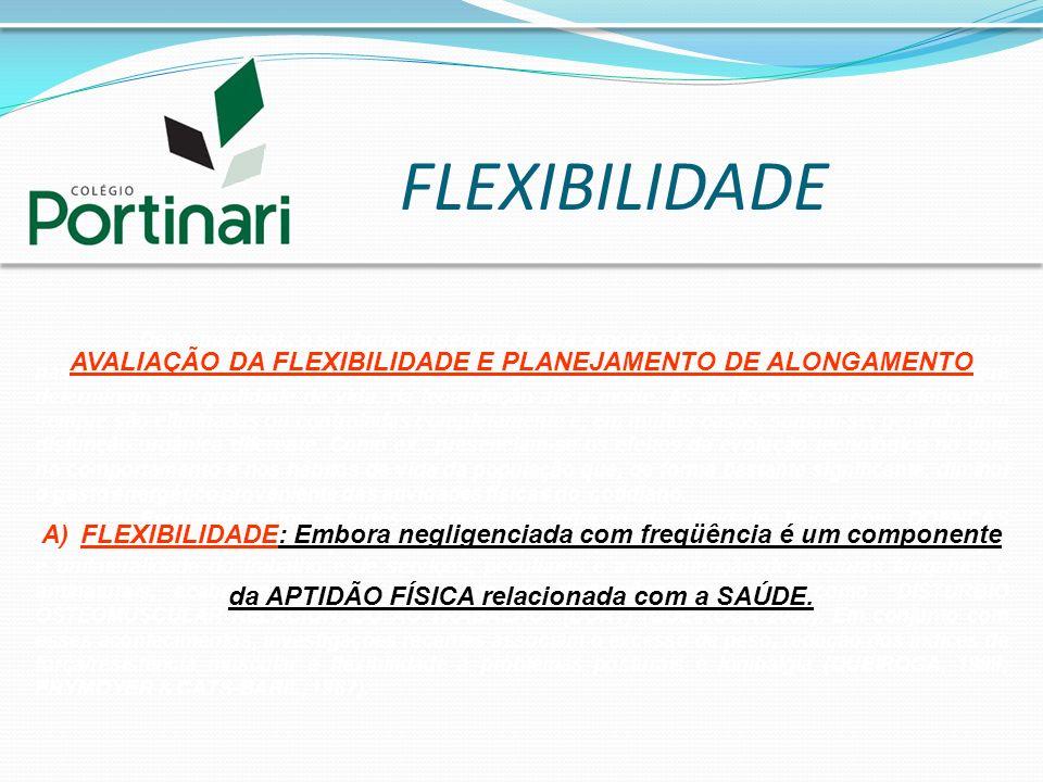 FLEXIBILIDADEAVALIAÇÃO DA FLEXIBILIDADE E PLANEJAMENTO DE ALONGAMENTO. FLEXIBILIDADE: Embora negligenciada com freqüência é um componente.