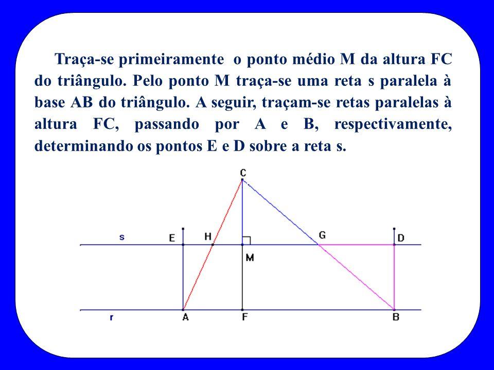 Traça-se primeiramente o ponto médio M da altura FC do triângulo