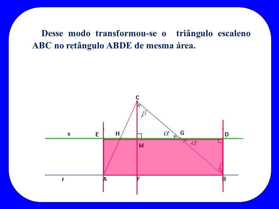 Desse modo transformou-se o triângulo escaleno ABC no retângulo ABDE de mesma área.