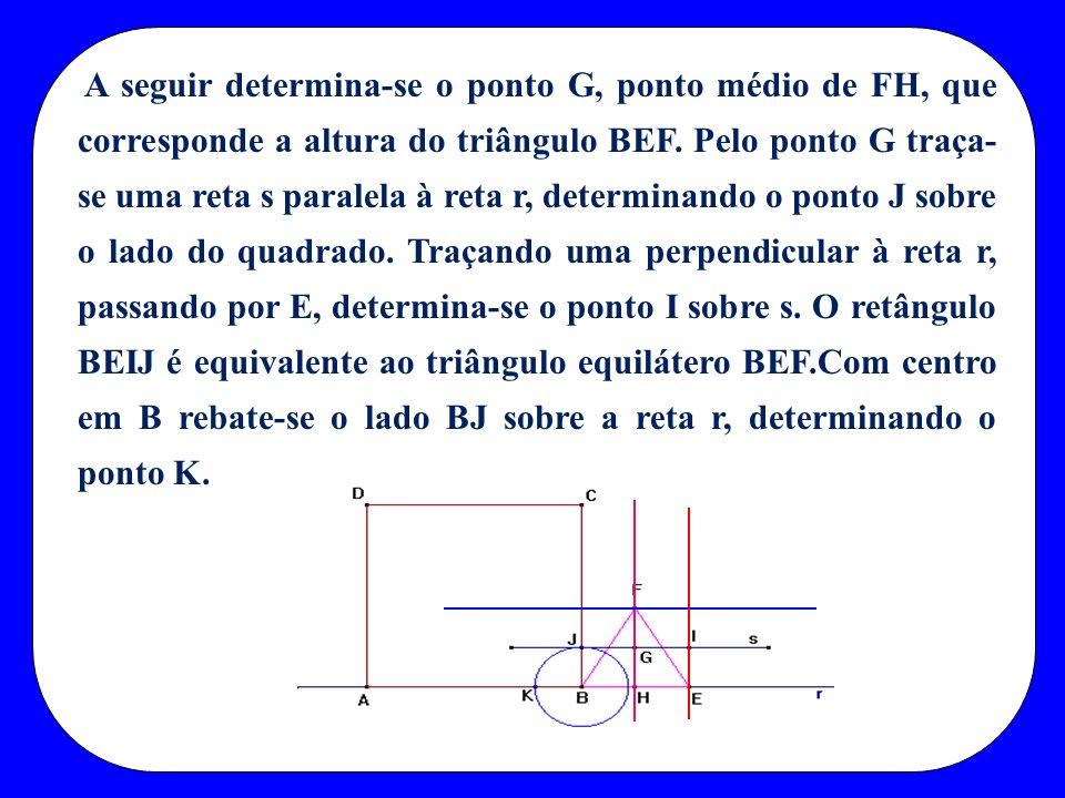 A seguir determina-se o ponto G, ponto médio de FH, que corresponde a altura do triângulo BEF.