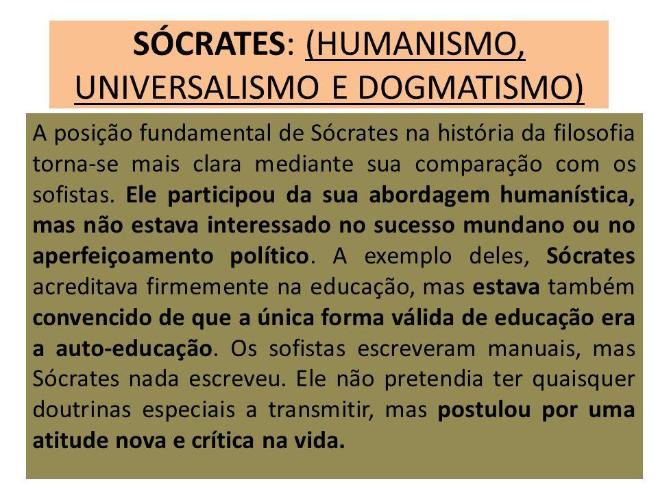 SÓCRATES: (HUMANISMO, UNIVERSALISMO E DOGMATISMO)