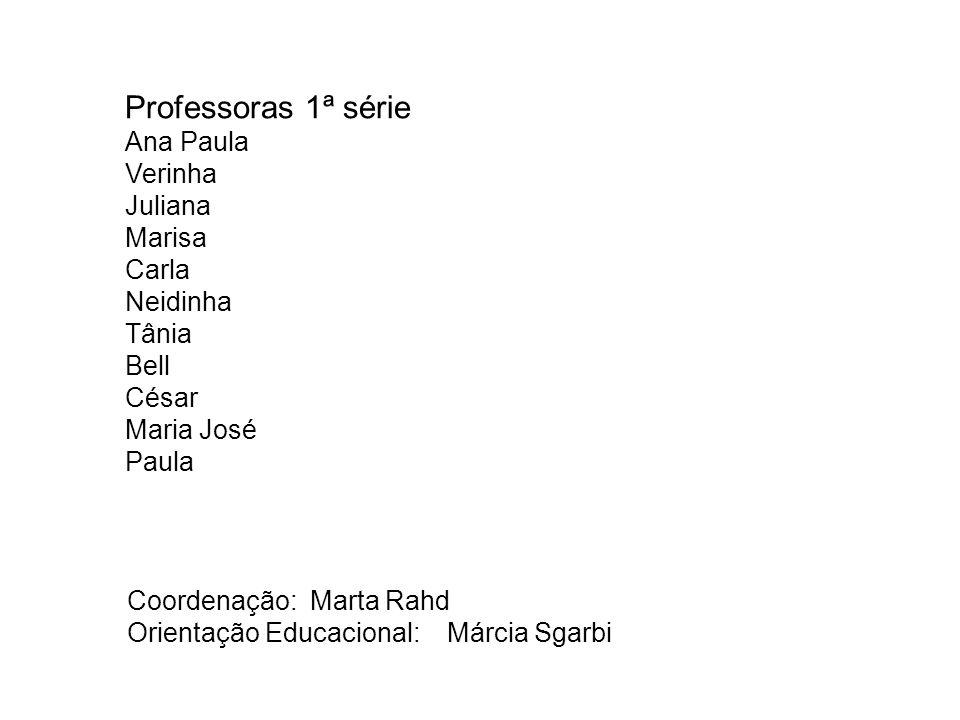 Professoras 1ª série Ana Paula Verinha Juliana Marisa Carla Neidinha