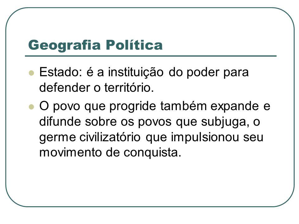 Geografia Política Estado: é a instituição do poder para defender o território.