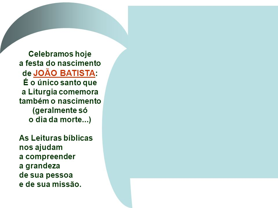 Celebramos hoje a festa do nascimento de JOÃO BATISTA: