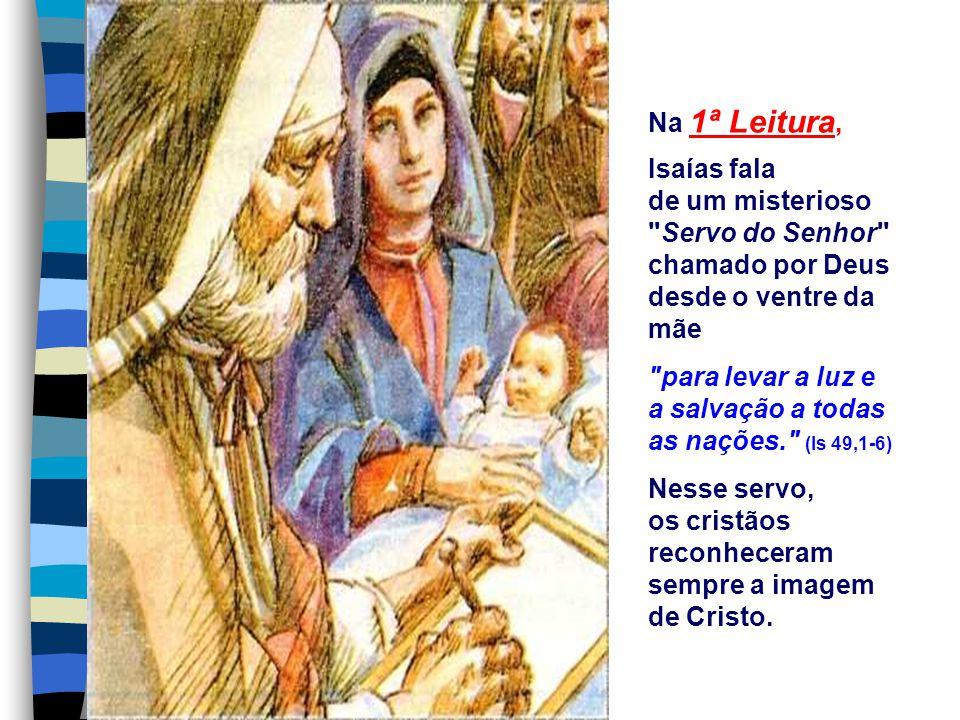 Na 1ª Leitura, Isaías fala de um misterioso Servo do Senhor chamado por Deus desde o ventre da mãe.