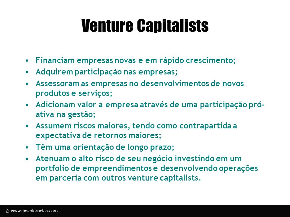 Venture Capitalists Financiam empresas novas e em rápido crescimento;