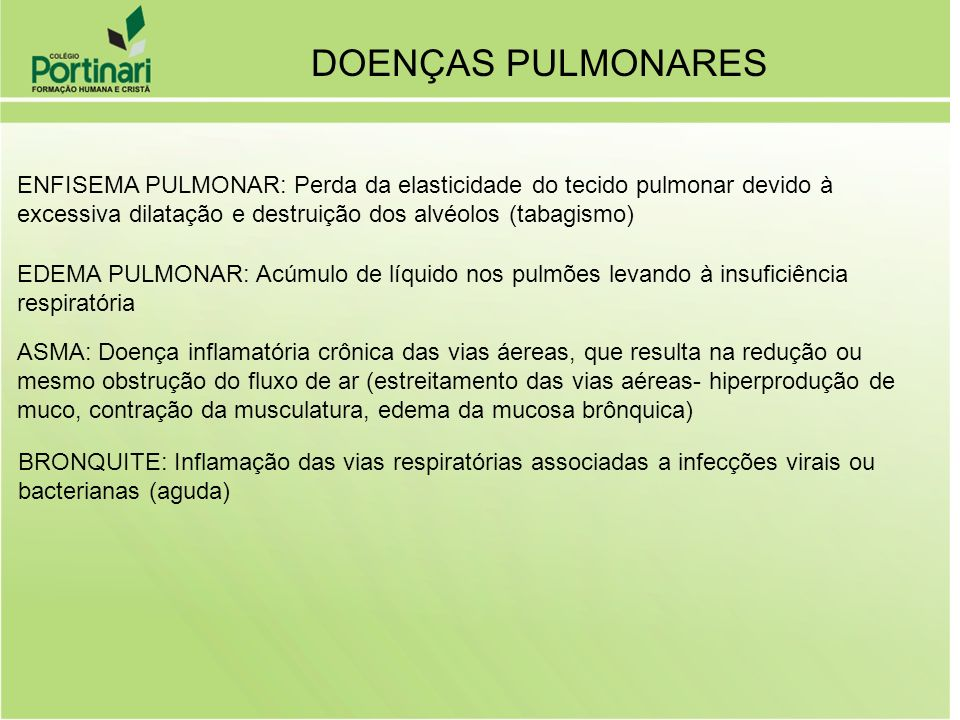 DOENÇAS PULMONARES ENFISEMA PULMONAR: Perda da elasticidade do tecido pulmonar devido à excessiva dilatação e destruição dos alvéolos (tabagismo)