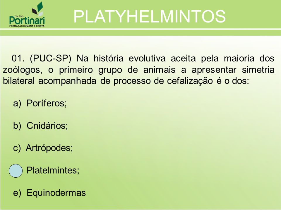 PLATYHELMINTOS a) Poríferos; b) Cnidários; c) Artrópodes;
