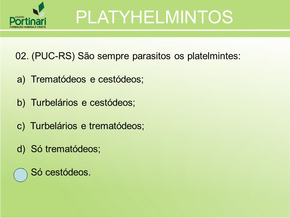 PLATYHELMINTOS a) Trematódeos e cestódeos; b) Turbelários e cestódeos;
