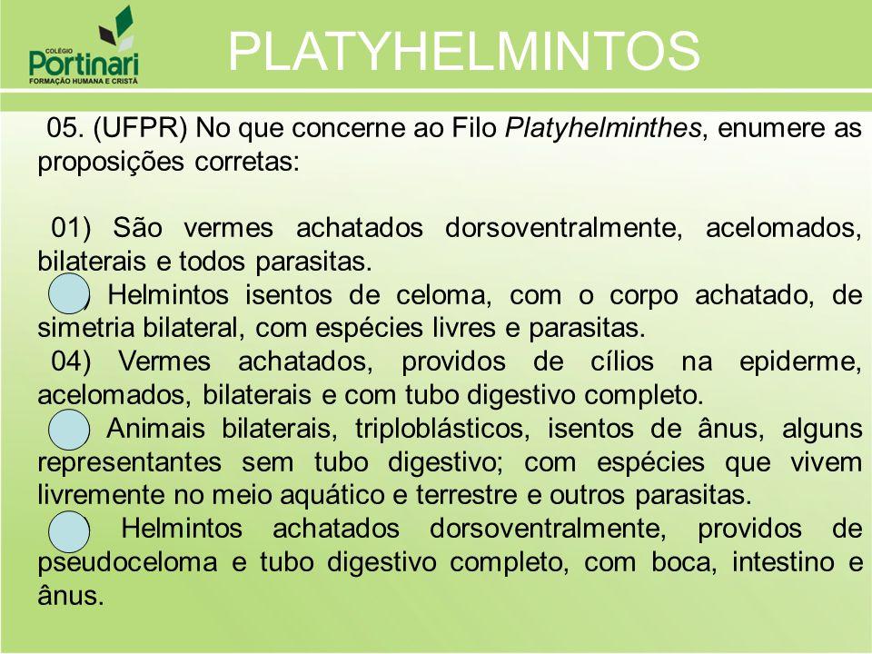 PLATYHELMINTOS 05. (UFPR) No que concerne ao Filo Platyhelminthes, enumere as proposições corretas:
