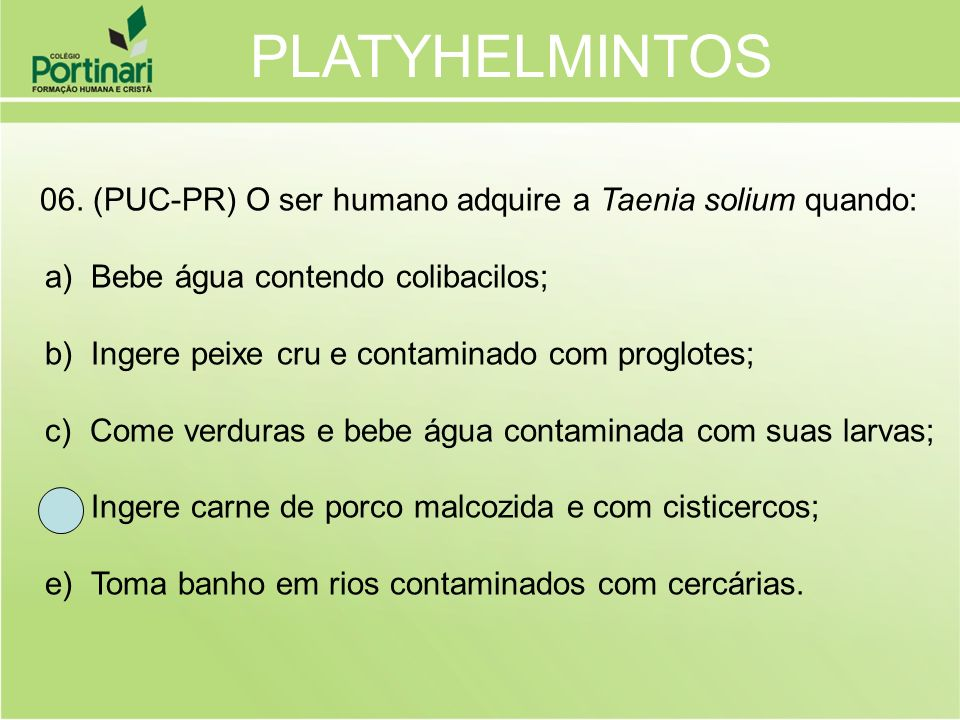 PLATYHELMINTOS a) Bebe água contendo colibacilos;