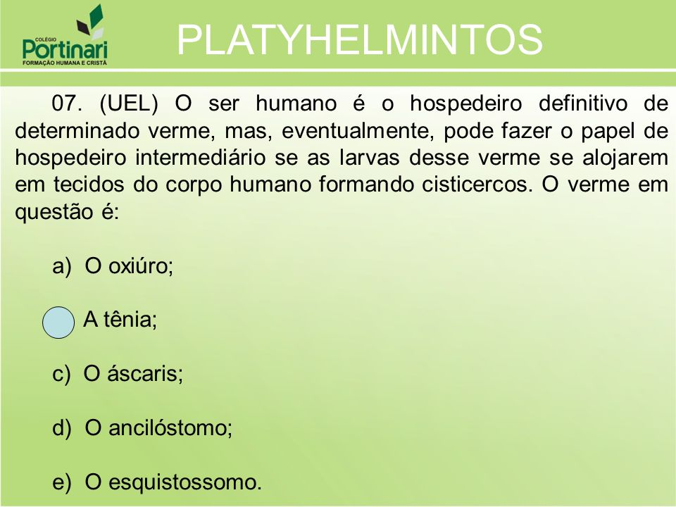 PLATYHELMINTOS a) O oxiúro; b) A tênia; c) O áscaris;
