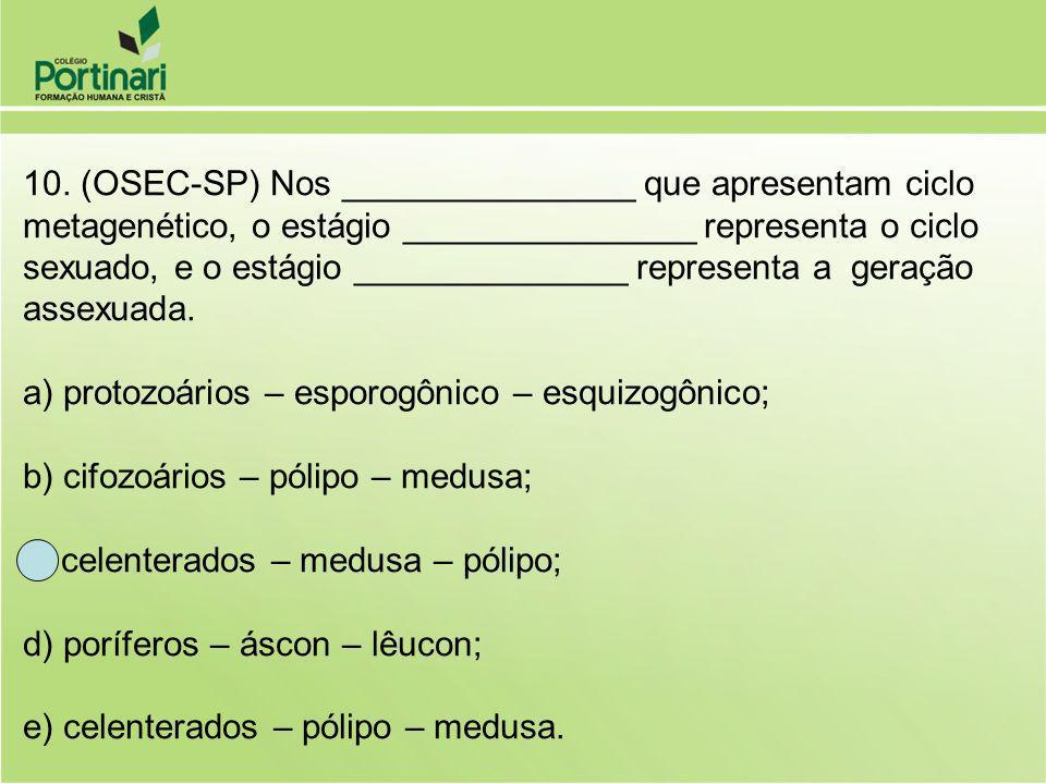10. (OSEC-SP) Nos _______________ que apresentam ciclo metagenético, o estágio _______________ representa o ciclo sexuado, e o estágio ______________ representa a geração assexuada.