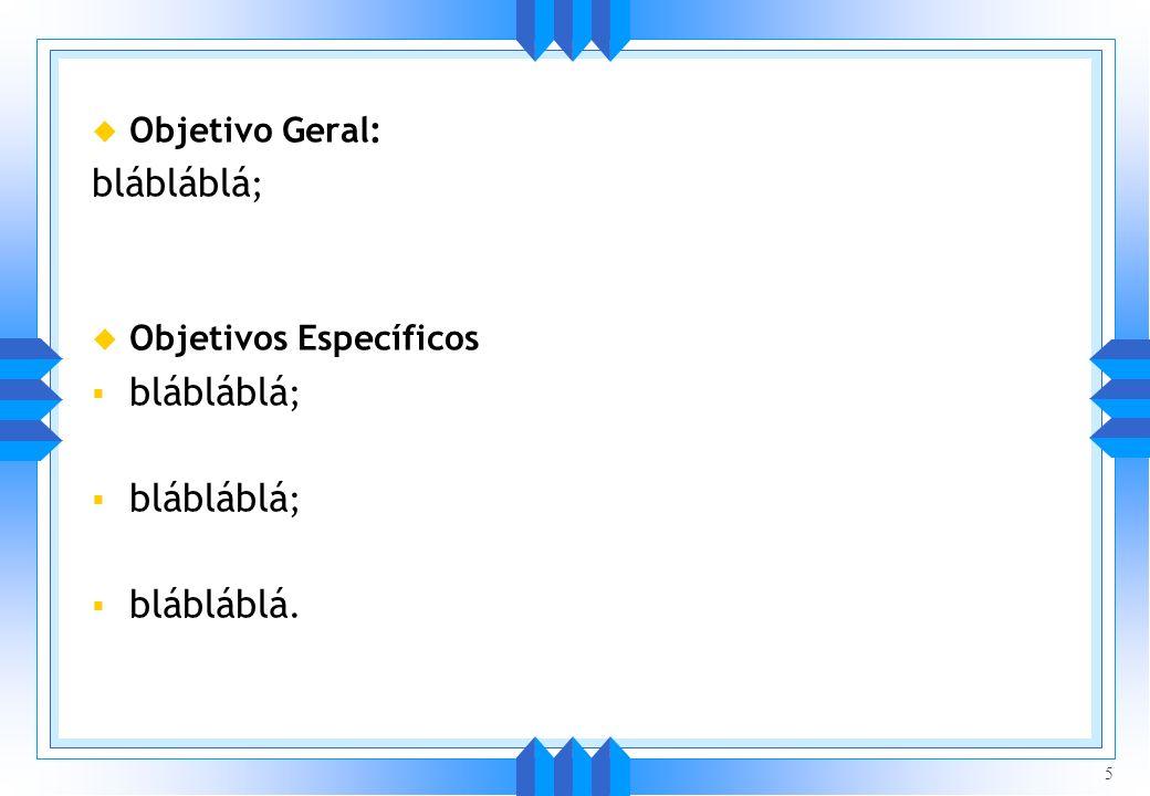 Objetivo Geral: blábláblá; Objetivos Específicos blábláblá. 5