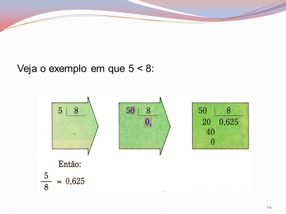 Veja o exemplo em que 5 < 8: