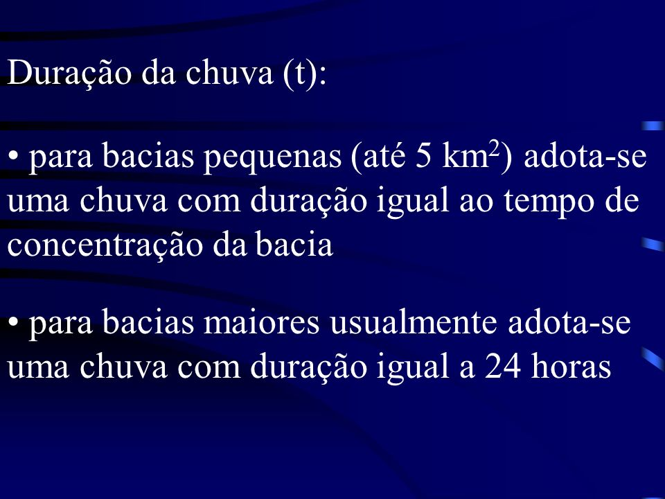Duração da chuva (t): para bacias pequenas (até 5 km2) adota-se uma chuva com duração igual ao tempo de concentração da bacia.