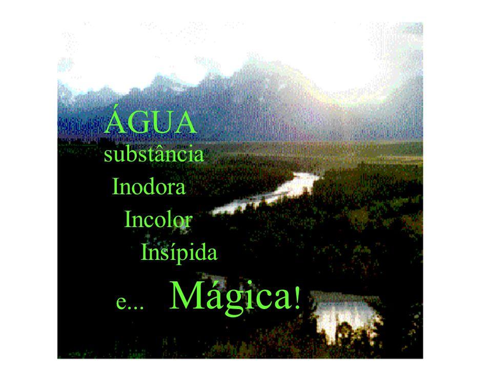 ÁGUA substância Inodora Incolor Insípida Mágica! e...
