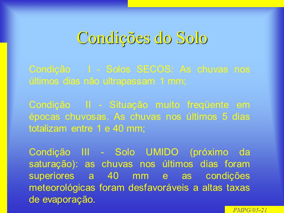 Condições do Solo Condição I - Solos SECOS: As chuvas nos últimos dias não ultrapassam 1 mm;