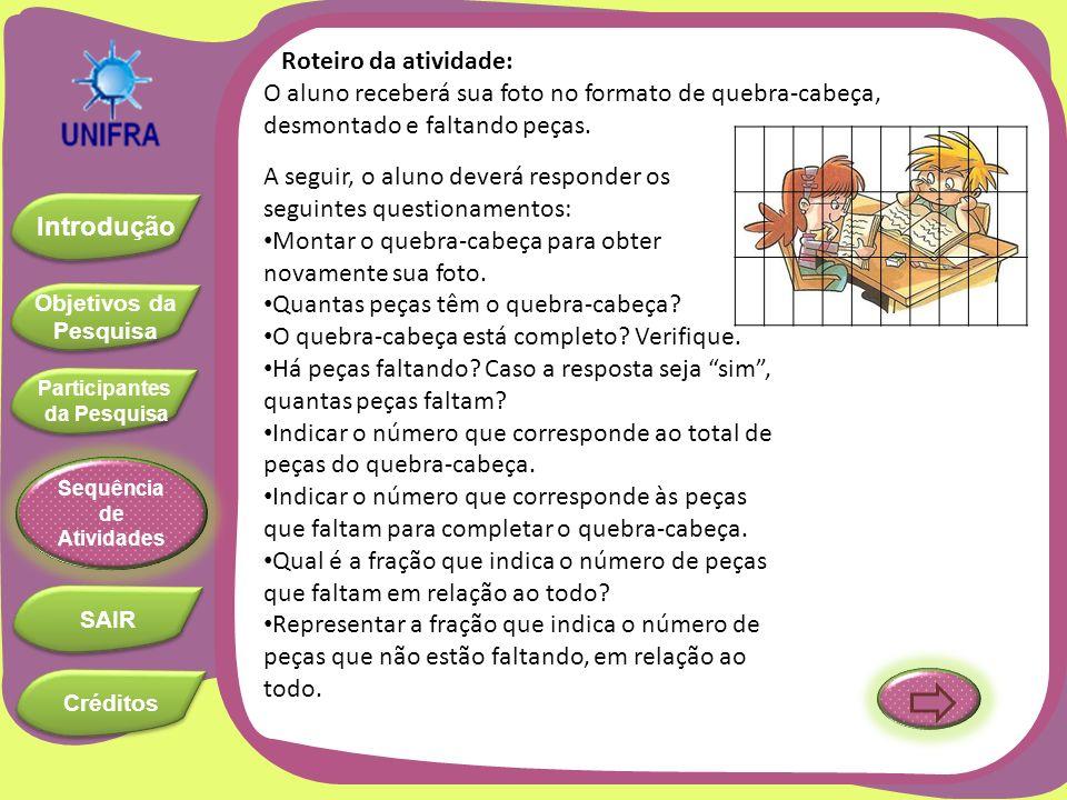 Roteiro da atividade:O aluno receberá sua foto no formato de quebra-cabeça, desmontado e faltando peças.