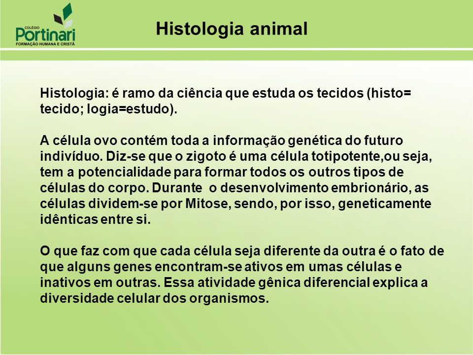 Histologia animalHistologia: é ramo da ciência que estuda os tecidos (histo= tecido; logia=estudo).