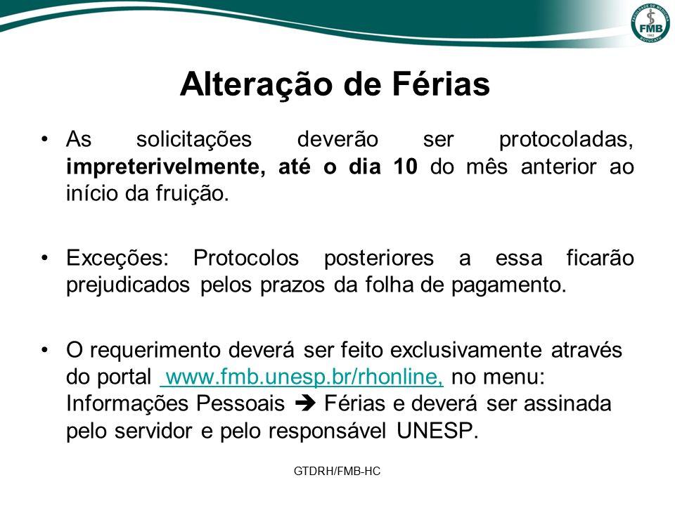 Alteração de Férias As solicitações deverão ser protocoladas, impreterivelmente, até o dia 10 do mês anterior ao início da fruição.